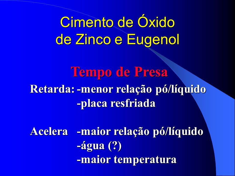 Cimento de Óxido de Zinco e Eugenol Tempo de Presa Retarda:-menor relação pó/líquido -placa resfriada Acelera-maior relação pó/líquido -água (?) -maio