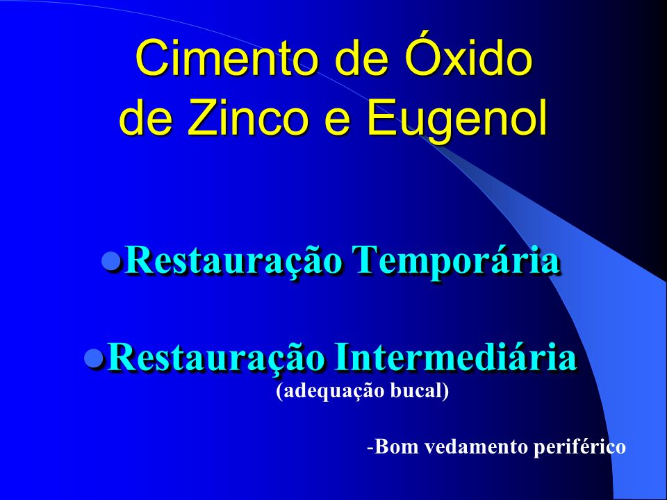 Cimento de Óxido de Zinco e Eugenol Restauração Temporária Restauração Temporária Restauração Intermediária Restauração Intermediária Restauração Temp