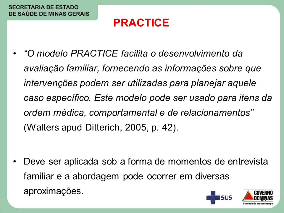 23 PRACTICE O modelo PRACTICE facilita o desenvolvimento da avaliação familiar, fornecendo as informações sobre que intervenções podem ser utilizadas