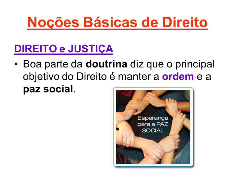 Noções Básicas de Direito DIREITO e JUSTIÇA Boa parte da doutrina diz que o principal objetivo do Direito é manter a ordem e a paz social.