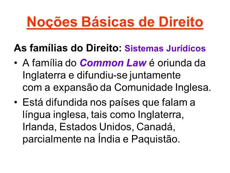 Noções Básicas de Direito As famílias do Direito: Sistemas Jurídicos A família do Common Law é oriunda da Inglaterra e difundiu-se juntamente com a ex