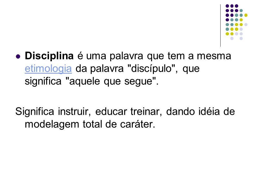 Disciplina é uma palavra que tem a mesma etimologia da palavra