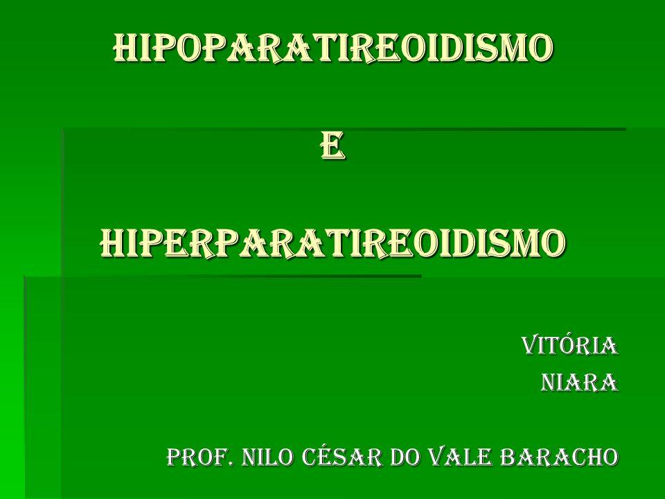 HIPOPARATIREOIDISMO E HIPERPARATIREOIDISMO VitóriaNiara Prof. Nilo césar do vale baracho