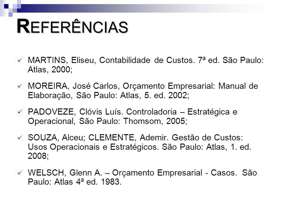 R EFERÊNCIAS MARTINS, Eliseu, Contabilidade de Custos. 7ª ed. São Paulo: Atlas, 2000; MOREIRA, José Carlos, Orçamento Empresarial: Manual de Elaboraçã