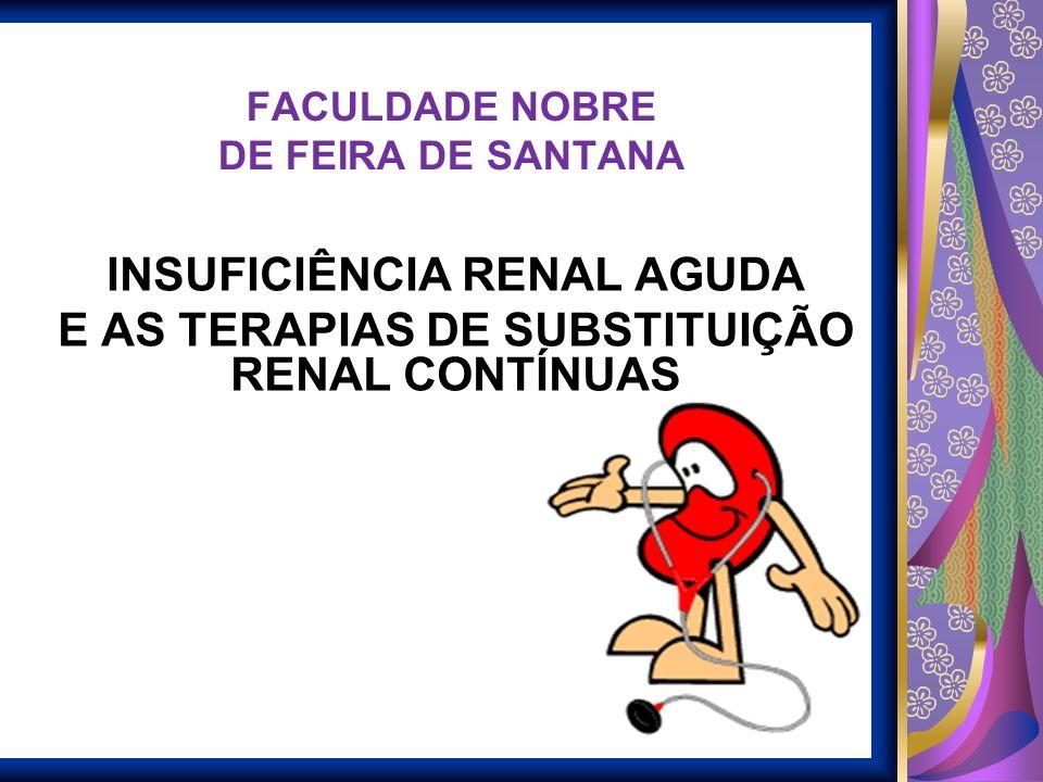FACULDADE NOBRE DE FEIRA DE SANTANA INSUFICIÊNCIA RENAL AGUDA E AS TERAPIAS DE SUBSTITUIÇÃO RENAL CONTÍNUAS