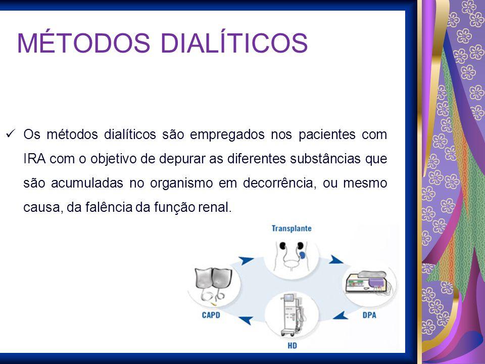 MÉTODOS DIALÍTICOS Os métodos dialíticos são empregados nos pacientes com IRA com o objetivo de depurar as diferentes substâncias que são acumuladas n