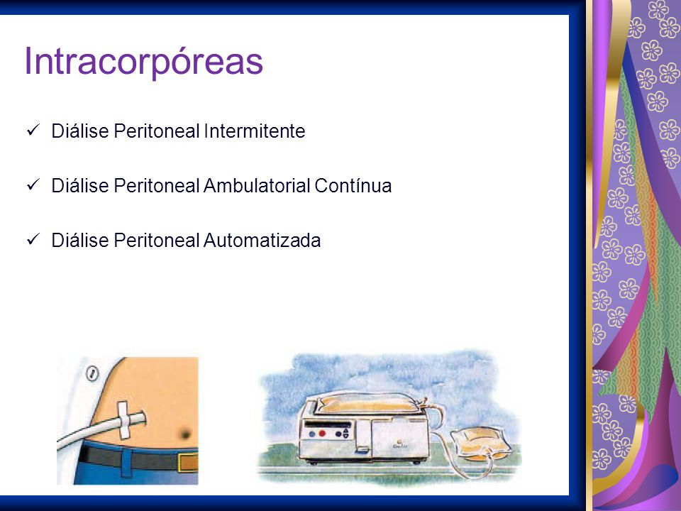 Intracorpóreas Diálise Peritoneal Intermitente Diálise Peritoneal Ambulatorial Contínua Diálise Peritoneal Automatizada
