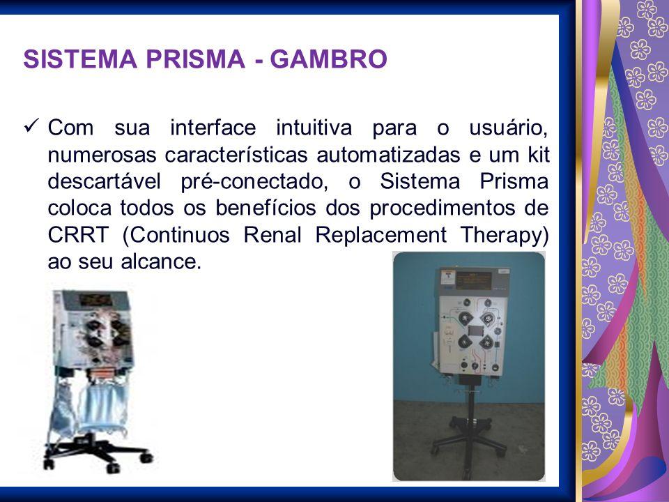 SISTEMA PRISMA - GAMBRO Com sua interface intuitiva para o usuário, numerosas características automatizadas e um kit descartável pré-conectado, o Sist