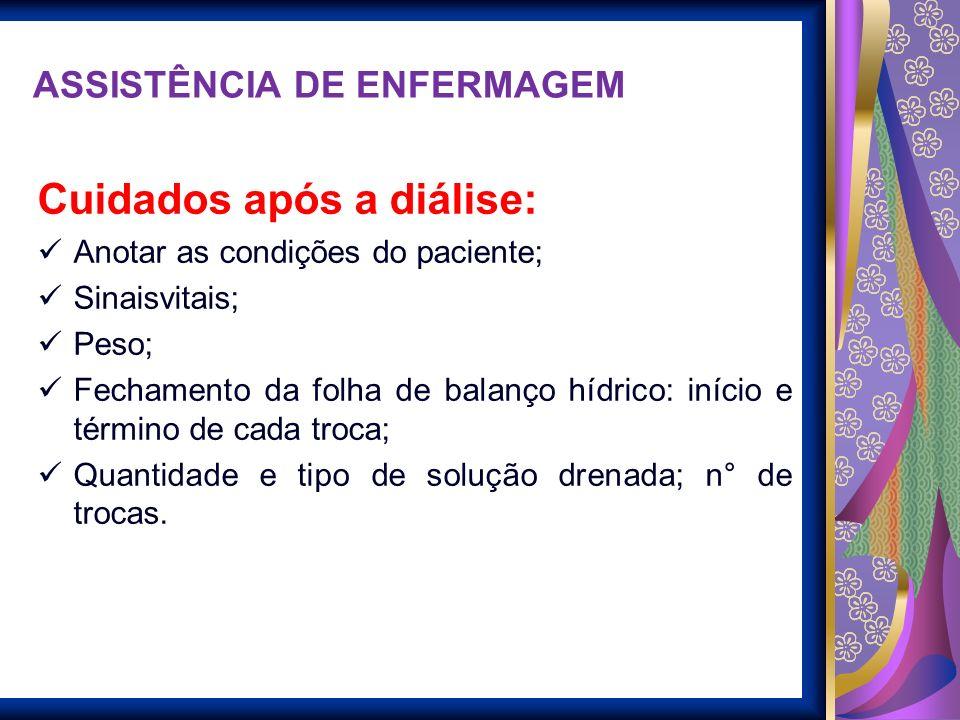 ASSISTÊNCIA DE ENFERMAGEM Cuidados após a diálise: Anotar as condições do paciente; Sinaisvitais; Peso; Fechamento da folha de balanço hídrico: início