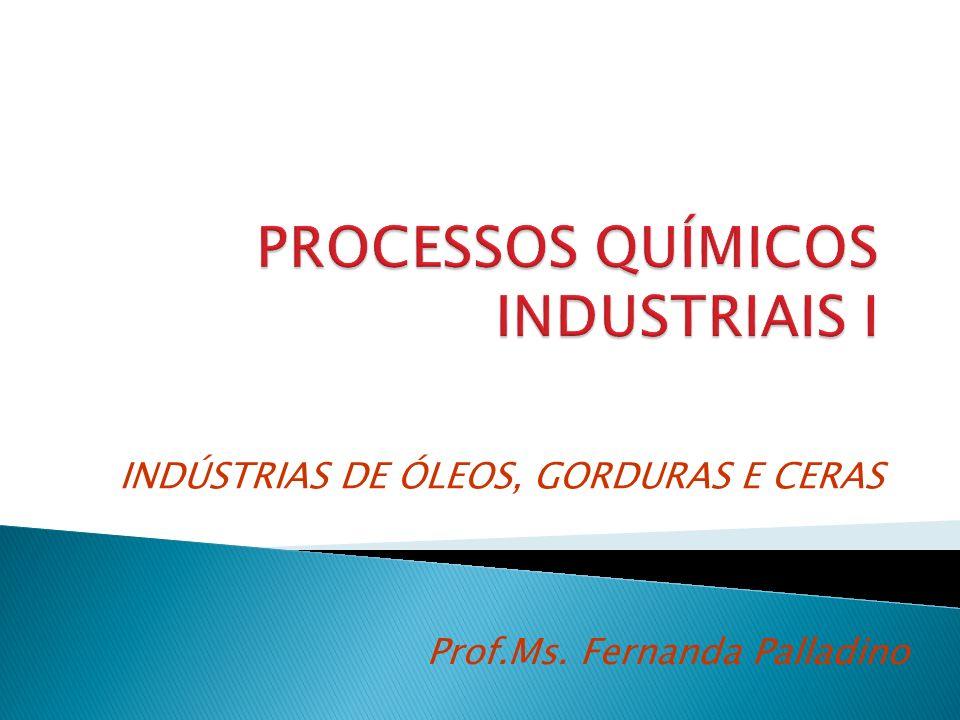 INDÚSTRIAS DE ÓLEOS, GORDURAS E CERAS Prof.Ms. Fernanda Palladino