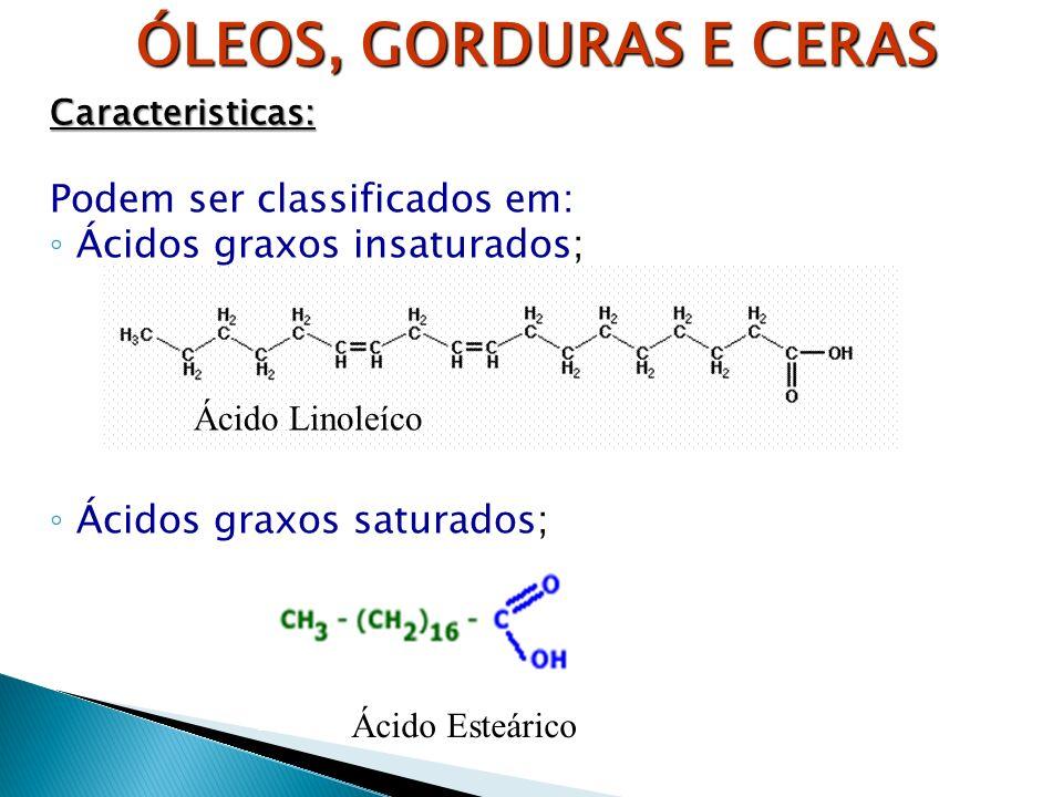 Ácido Esteárico Caracteristicas: Podem ser classificados em: Ácidos graxos insaturados; Ácidos graxos saturados; ÓLEOS, GORDURAS E CERAS Ácido Linoleí