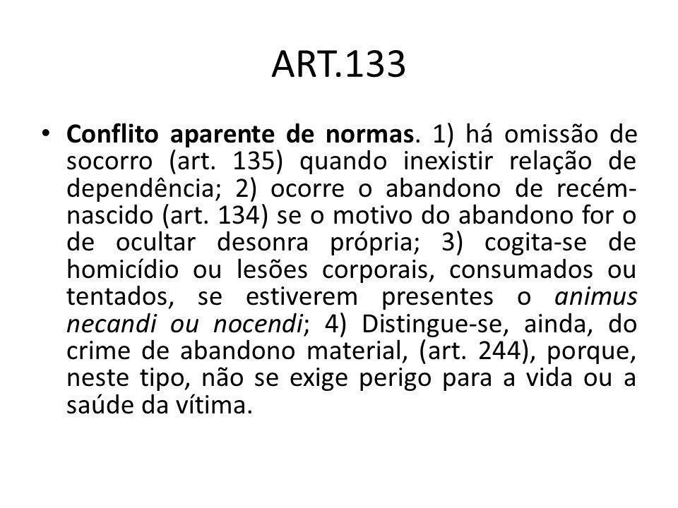 ART.133 Conflito aparente de normas. 1) há omissão de socorro (art. 135) quando inexistir relação de dependência; 2) ocorre o abandono de recém- nasci