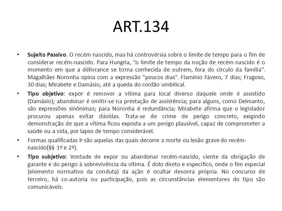 ART.134 Sujeito Passivo. O recém nascido, mas há controvérsia sobre o limite de tempo para o fim de considerar recém-nascido. Para Hungria, o limite d