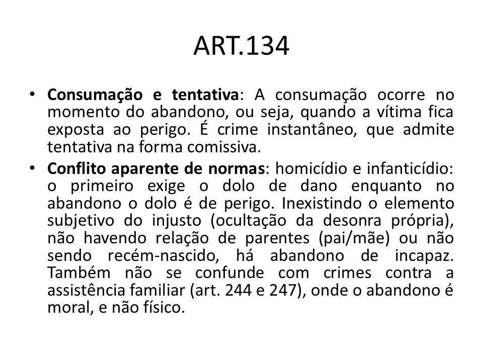 ART.134 Consumação e tentativa: A consumação ocorre no momento do abandono, ou seja, quando a vítima fica exposta ao perigo. É crime instantâneo, que