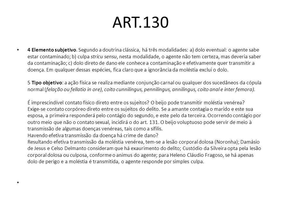 ART.130 4 Elemento subjetivo. Segundo a doutrina clássica, há três modalidades: a) dolo eventual: o agente sabe estar contaminado; b) culpa stricu sen