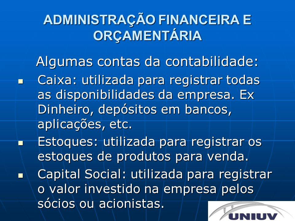 ADMINISTRAÇÃO FINANCEIRA E ORÇAMENTÁRIA Algumas contas da contabilidade: Caixa: utilizada para registrar todas as disponibilidades da empresa. Ex Dinh