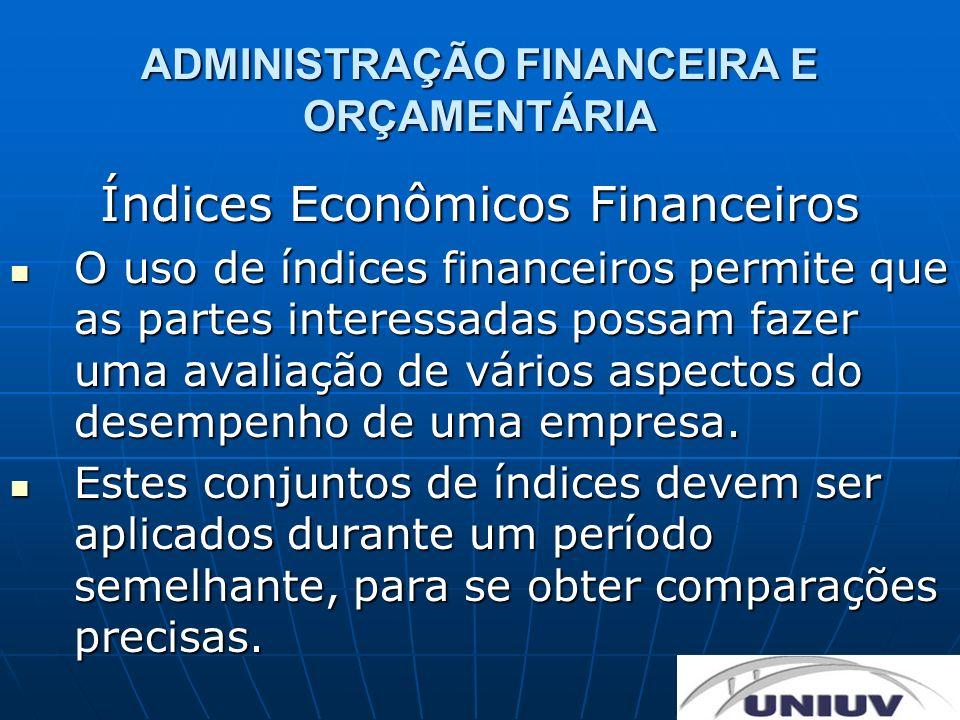 Índices Econômicos Financeiros O uso de índices financeiros permite que as partes interessadas possam fazer uma avaliação de vários aspectos do desemp