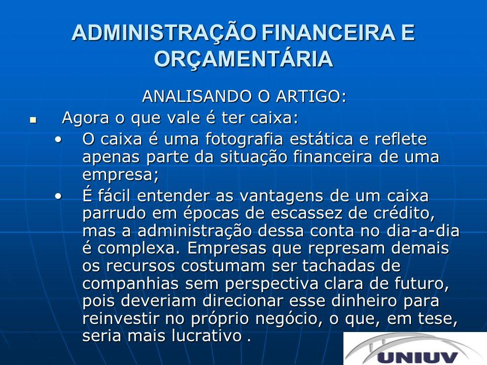 ADMINISTRAÇÃO FINANCEIRA E ORÇAMENTÁRIA RECAPITULANDO: Recursos financeiros; Recursos financeiros; Maximização do retorno, frente ao investimento; Maximização do retorno, frente ao investimento; Funções do Administrador Financeiro: analise, planejamento e decisões; Funções do Administrador Financeiro: analise, planejamento e decisões; Relação da contabilidade e a Administração Financeira; Relação da contabilidade e a Administração Financeira; Analise econômica financeira: Analise econômica financeira: Analise vertical;Analise vertical; Liquidez;Liquidez;
