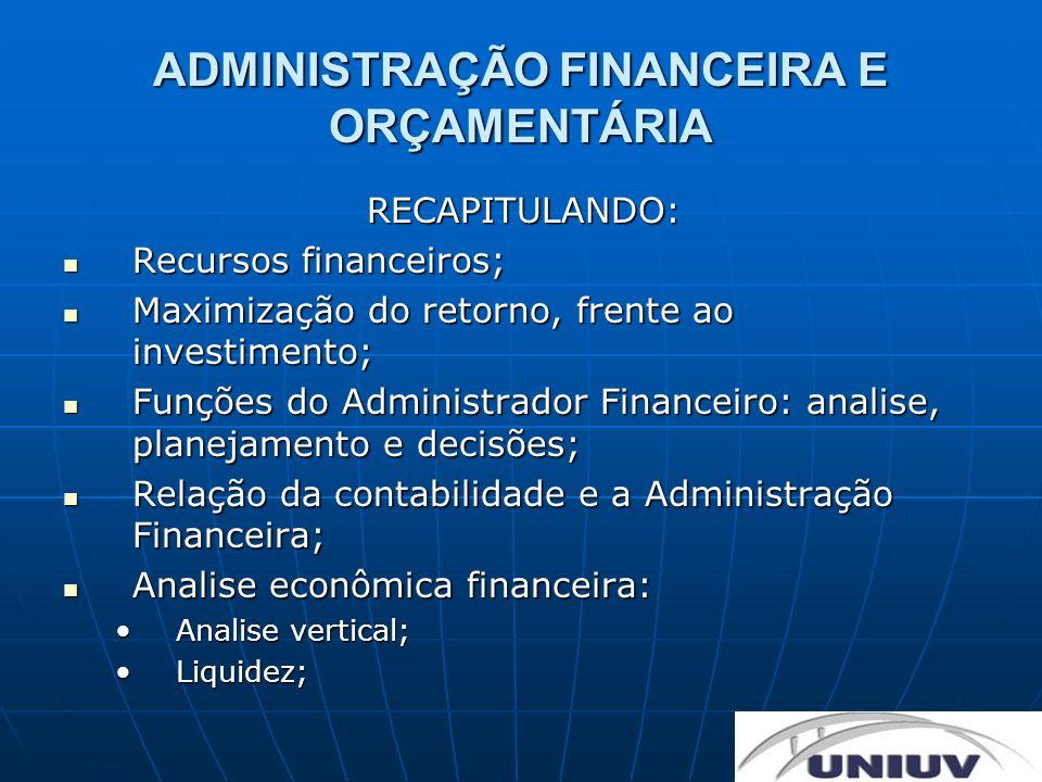 ADMINISTRAÇÃO FINANCEIRA E ORÇAMENTÁRIA RECAPITULANDO: Recursos financeiros; Recursos financeiros; Maximização do retorno, frente ao investimento; Max