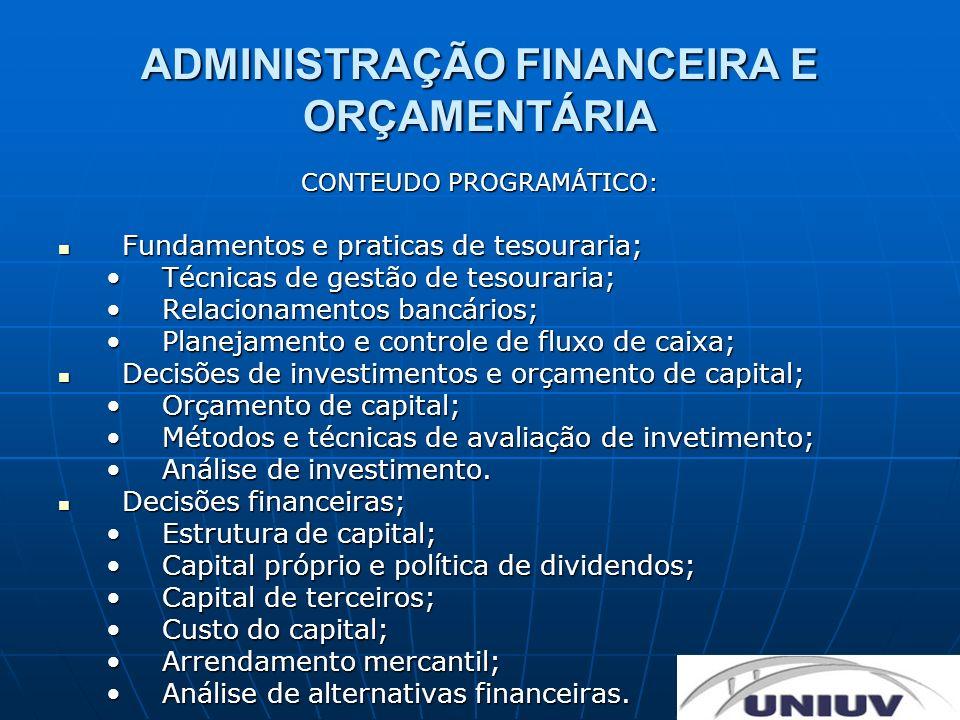 ADMINISTRAÇÃO FINANCEIRA E ORÇAMENTÁRIA CONTEUDO PROGRAMÁTICO: Fundamentos e praticas de tesouraria; Fundamentos e praticas de tesouraria; Técnicas de