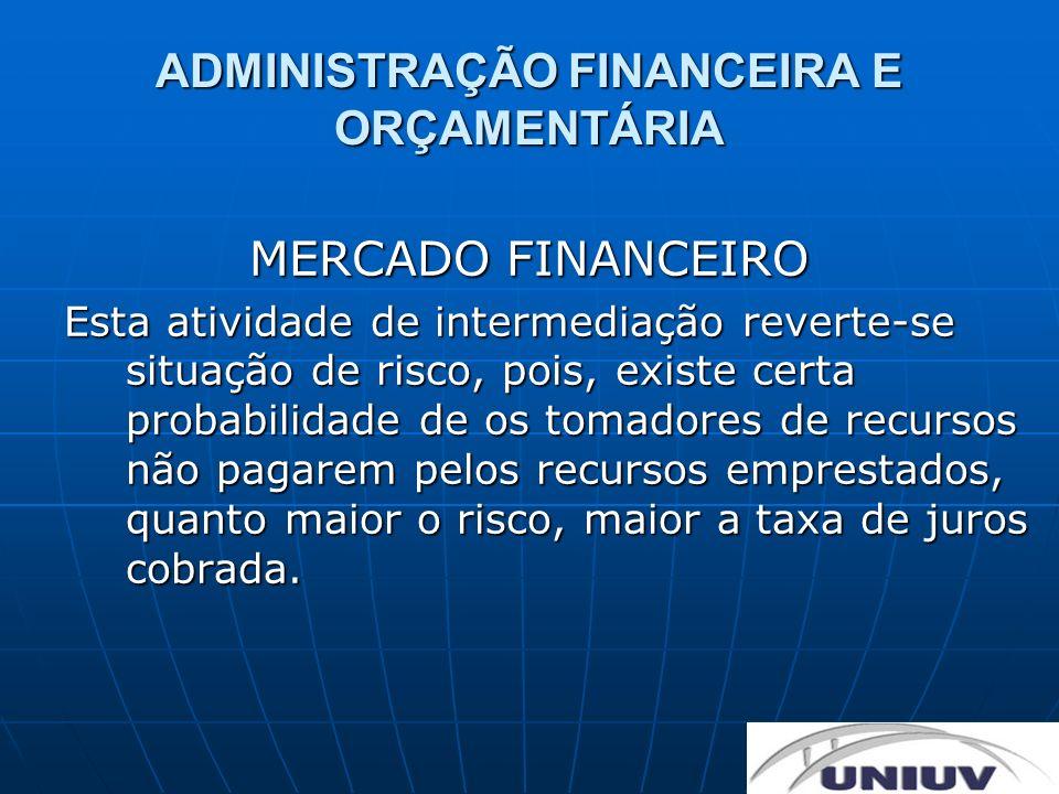 ADMINISTRAÇÃO FINANCEIRA E ORÇAMENTÁRIA MERCADO FINANCEIRO Esta atividade de intermediação reverte-se situação de risco, pois, existe certa probabilid