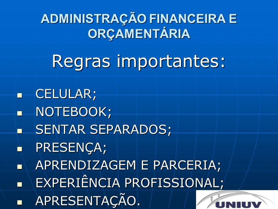 ADMINISTRAÇÃO FINANCEIRA E ORÇAMENTÁRIA Regras importantes: CELULAR; CELULAR; NOTEBOOK; NOTEBOOK; SENTAR SEPARADOS; SENTAR SEPARADOS; PRESENÇA; PRESEN