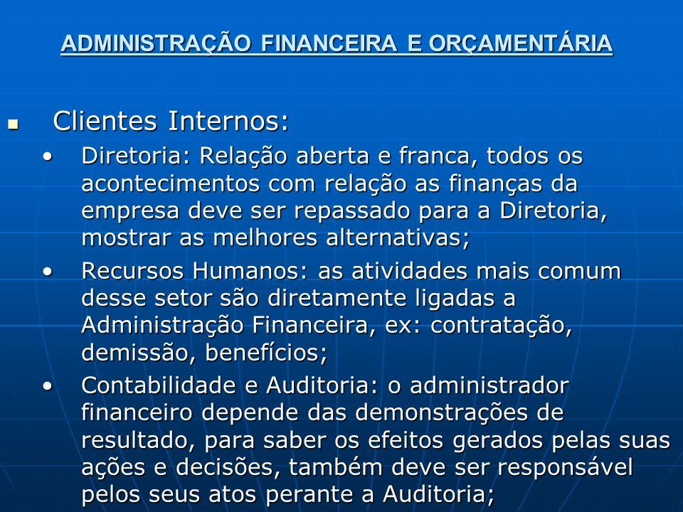 ADMINISTRAÇÃO FINANCEIRA E ORÇAMENTÁRIA Clientes Internos: Clientes Internos: Diretoria: Relação aberta e franca, todos os acontecimentos com relação