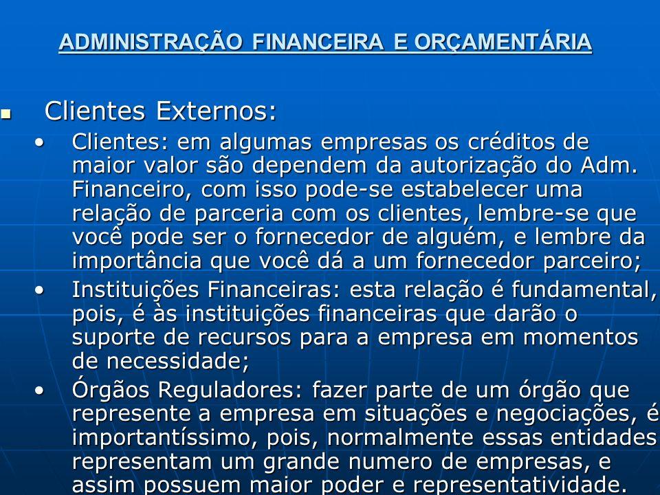 ADMINISTRAÇÃO FINANCEIRA E ORÇAMENTÁRIA Clientes Externos: Clientes Externos: Clientes: em algumas empresas os créditos de maior valor são dependem da