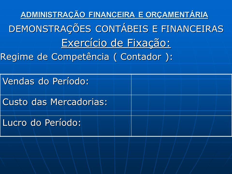ADMINISTRAÇÃO FINANCEIRA E ORÇAMENTÁRIA DEMONSTRAÇÕES CONTÁBEIS E FINANCEIRAS Exercício de Fixação: Regime de Competência ( Contador ): Vendas do Perí