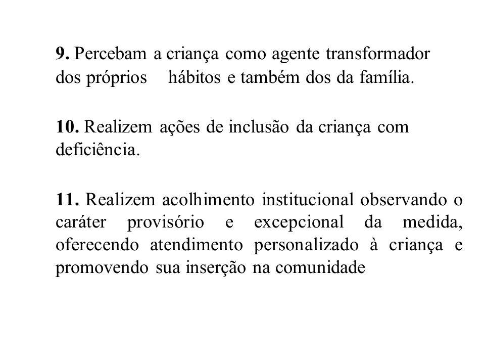 9.Percebam a criança como agente transformador dos próprios hábitos e também dos da família.