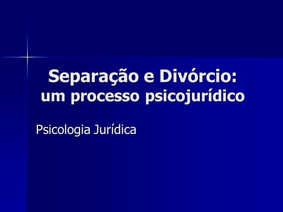 Separação e Divórcio: um processo psicojurídico Psicologia Jurídica