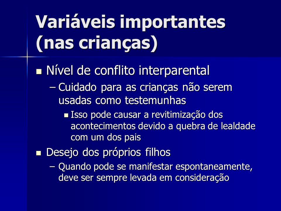 Variáveis importantes (nas crianças) Nível de conflito interparental Nível de conflito interparental –Cuidado para as crianças não serem usadas como t