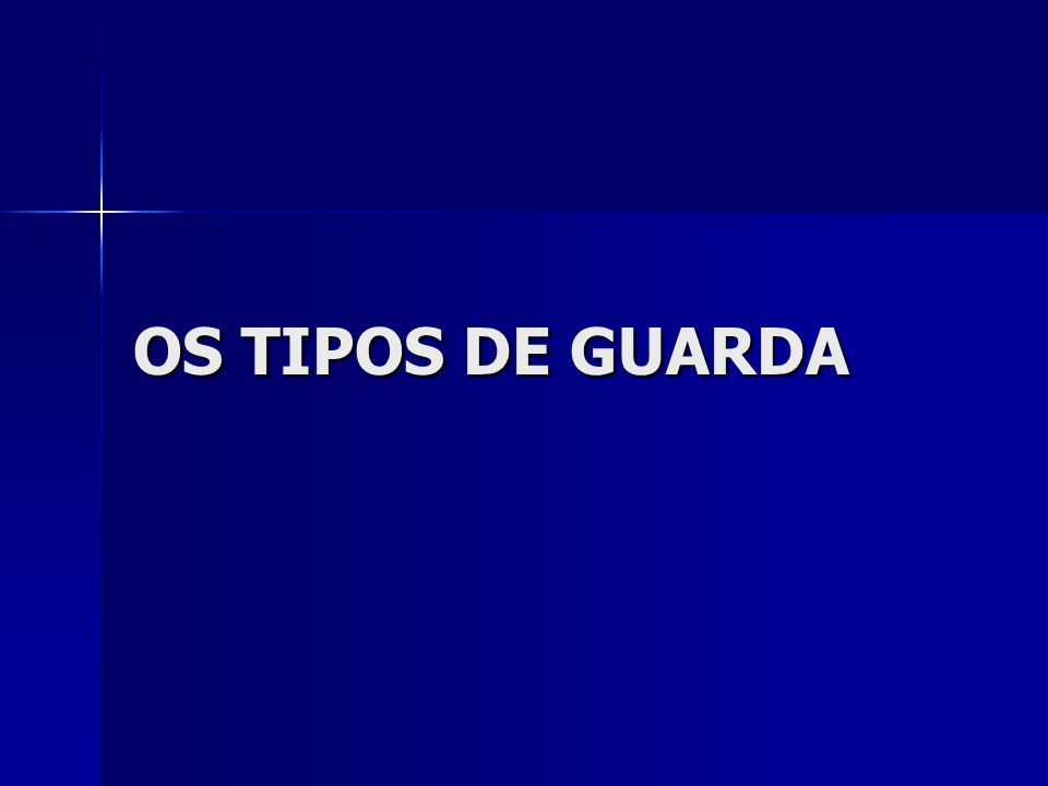 OS TIPOS DE GUARDA