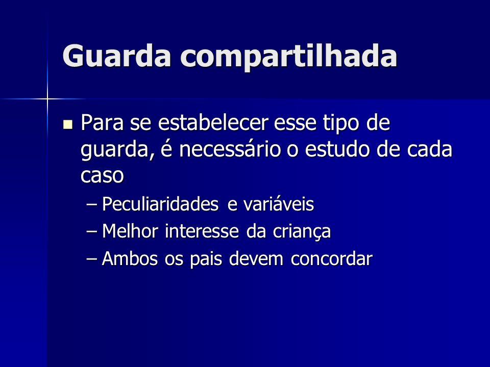Guarda compartilhada Para se estabelecer esse tipo de guarda, é necessário o estudo de cada caso Para se estabelecer esse tipo de guarda, é necessário