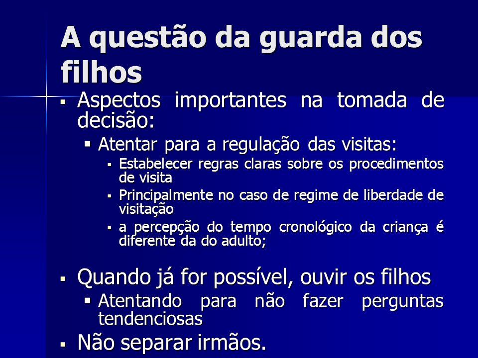 A questão da guarda dos filhos Aspectos importantes na tomada de decisão: Aspectos importantes na tomada de decisão: Atentar para a regulação das visi