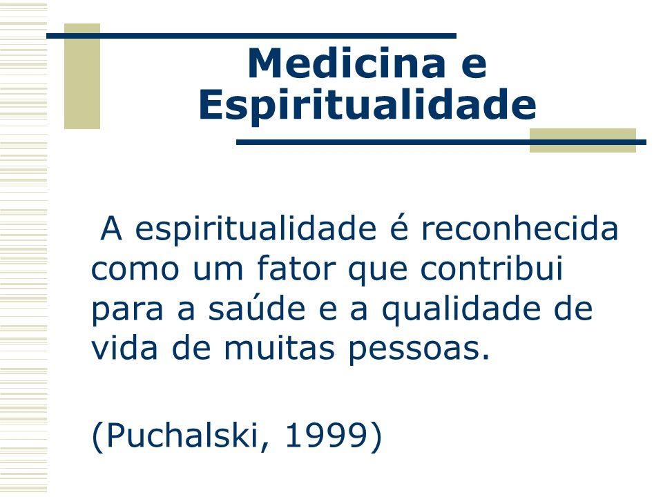 Medicina e Espiritualidade Pesquisas revelam que 73% das pessoas acreditam que devem compartilhar as suas crenças religiosas com o médico e 66% demonstram interesse de que o médico pergunte sobre sua espiritualidade (Larson e Koenig, 2000; Cowan et al, 2003).