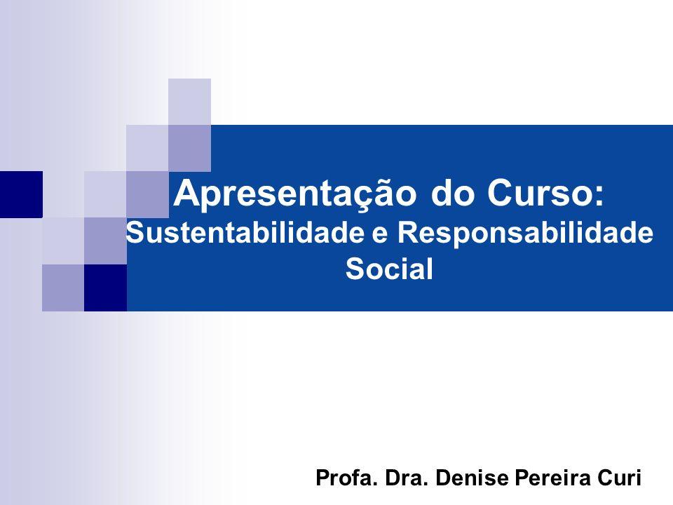 Apresentação do Curso: Sustentabilidade e Responsabilidade Social Profa. Dra. Denise Pereira Curi
