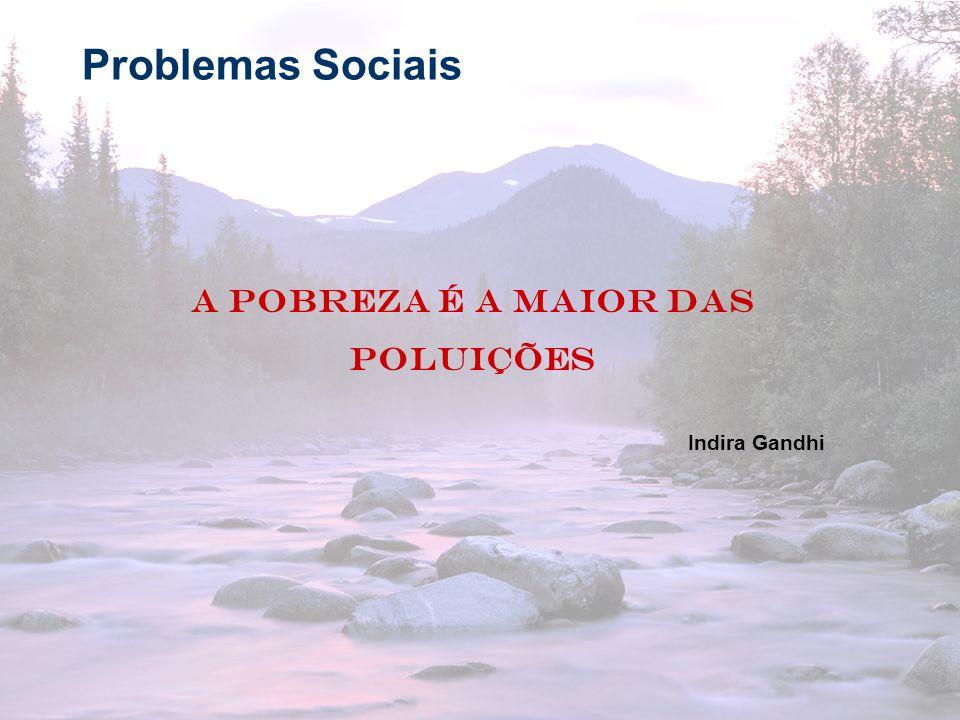 19 Problemas Sociais A pobreza é a maior das poluições Indira Gandhi