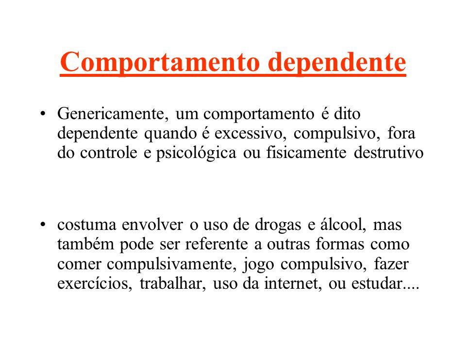 Comportamento dependente Genericamente, um comportamento é dito dependente quando é excessivo, compulsivo, fora do controle e psicológica ou fisicamen