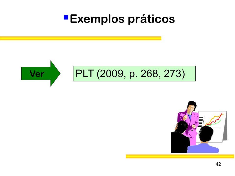 42 PLT (2009, p. 268, 273) Ver Exemplos práticos
