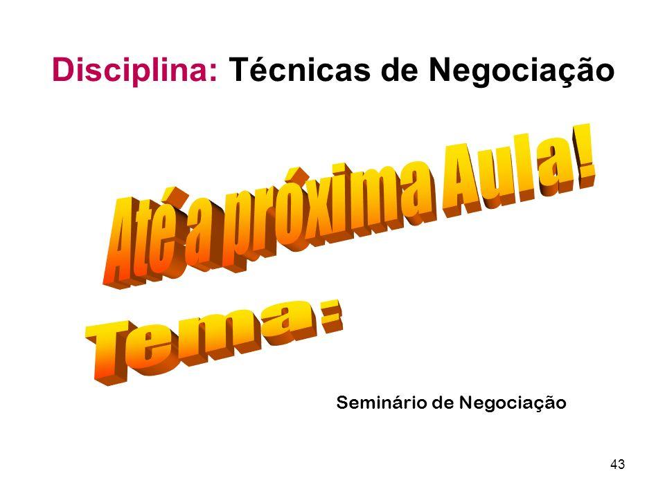 43 Seminário de Negociação Disciplina: Técnicas de Negociação