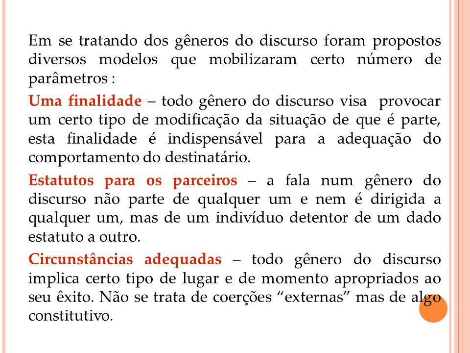 Em se tratando dos gêneros do discurso foram propostos diversos modelos que mobilizaram certo número de parâmetros : Uma finalidade – todo gênero do d