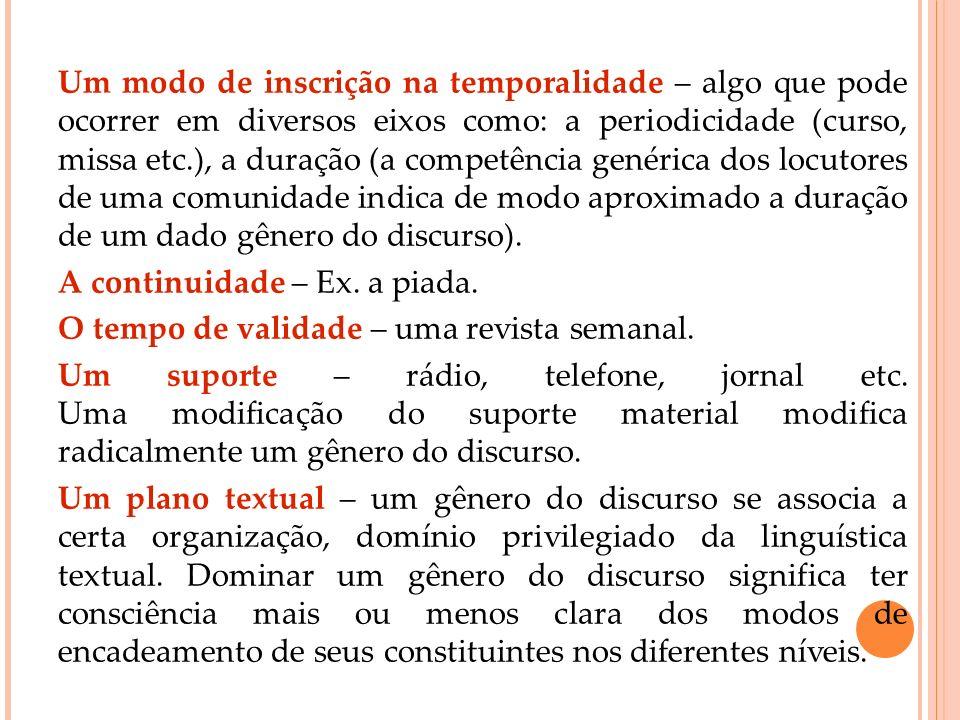 Um modo de inscrição na temporalidade – algo que pode ocorrer em diversos eixos como: a periodicidade (curso, missa etc.), a duração (a competência ge