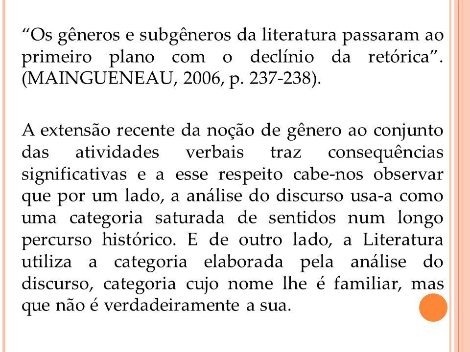 Os gêneros e subgêneros da literatura passaram ao primeiro plano com o declínio da retórica. (MAINGUENEAU, 2006, p. 237-238). A extensão recente da no