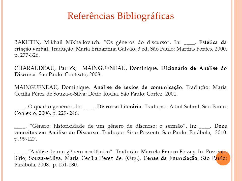 Referências Bibliográficas BAKHTIN, Mikhail Mikhailovitch. Os gêneros do discurso. In: ____. Estética da criação verbal. Tradução: Maria Ermantina Gal