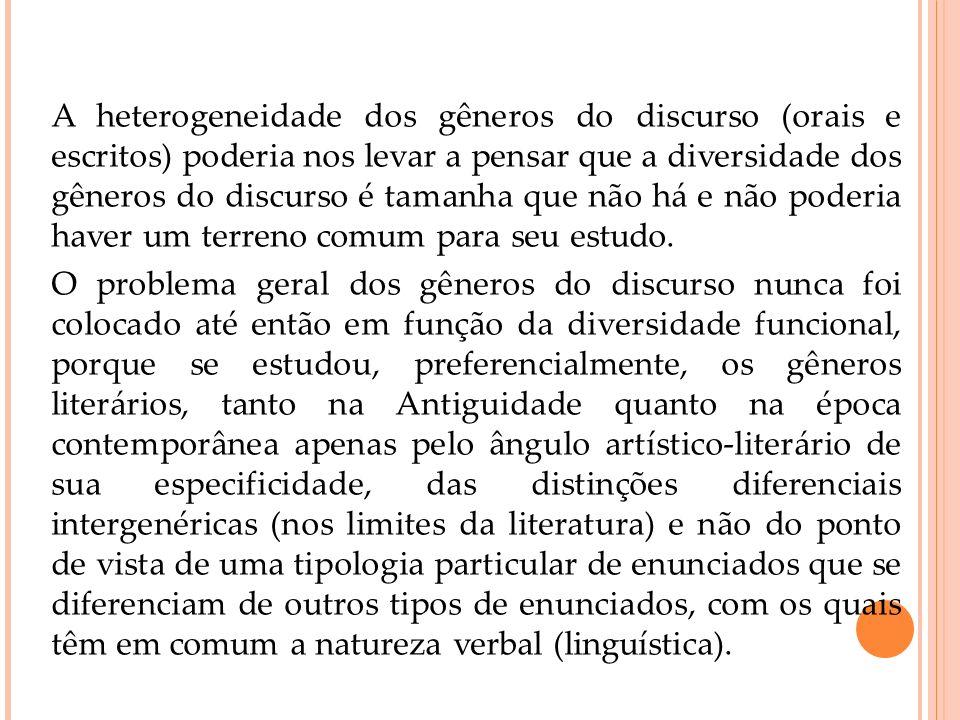 A heterogeneidade dos gêneros do discurso (orais e escritos) poderia nos levar a pensar que a diversidade dos gêneros do discurso é tamanha que não há