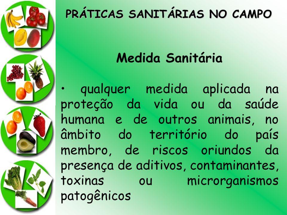 PRÁTICAS SANITÁRIAS NO CAMPO Medida Sanitária qualquer medida aplicada na proteção da vida ou da saúde humana e de outros animais, no âmbito do territ
