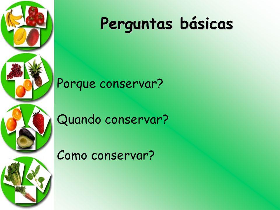 Perguntas básicas Porque conservar? Quando conservar? Como conservar?