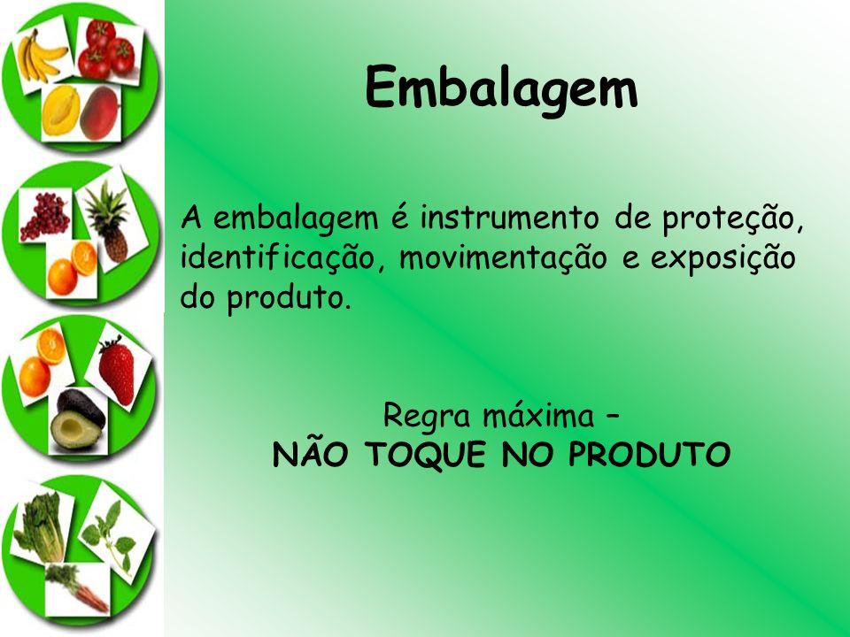 Embalagem A embalagem é instrumento de proteção, identificação, movimentação e exposição do produto. Regra máxima – NÃO TOQUE NO PRODUTO