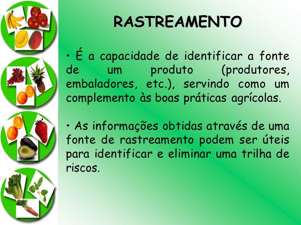 RASTREAMENTO É a capacidade de identificar a fonte de um produto (produtores, embaladores, etc.), servindo como um complemento às boas práticas agríco